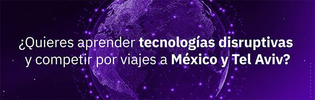 ¿Quieres aprender tecnologías disruptivas y competir por viajes a México y Tel Aviv?
